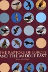 The Raptors of Europe and the Middle East: A Handbook of Field Identification